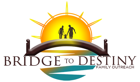 The Bridge To Destiny Family Outreach